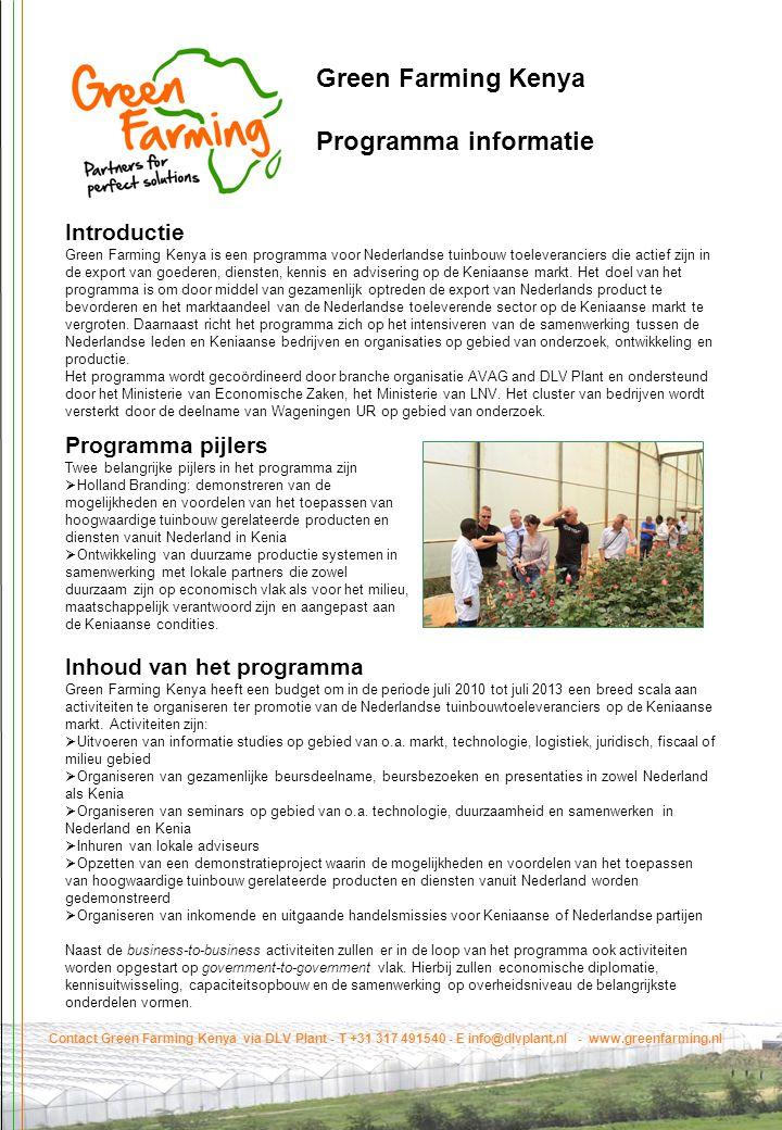 Green Farming Kenya Programma informatie Introductie Green Farming Kenya is een programma voor Nederlandse tuinbouw toeleveranciers die actief zijn in de export van goederen, diensten, kennis en advisering op de Keniaanse markt.