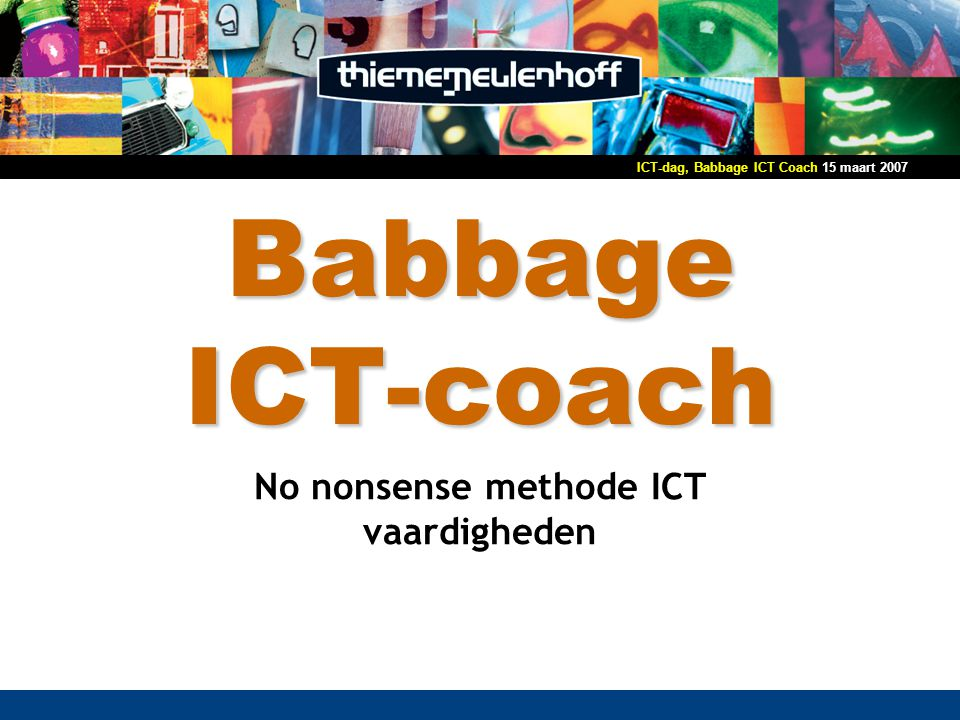 15 maart 2007ICT-dag, Babbage ICT Coach Inhoud Algemene kenmerken Doorwerken module Werkmodellen Verschillen t.o.v.