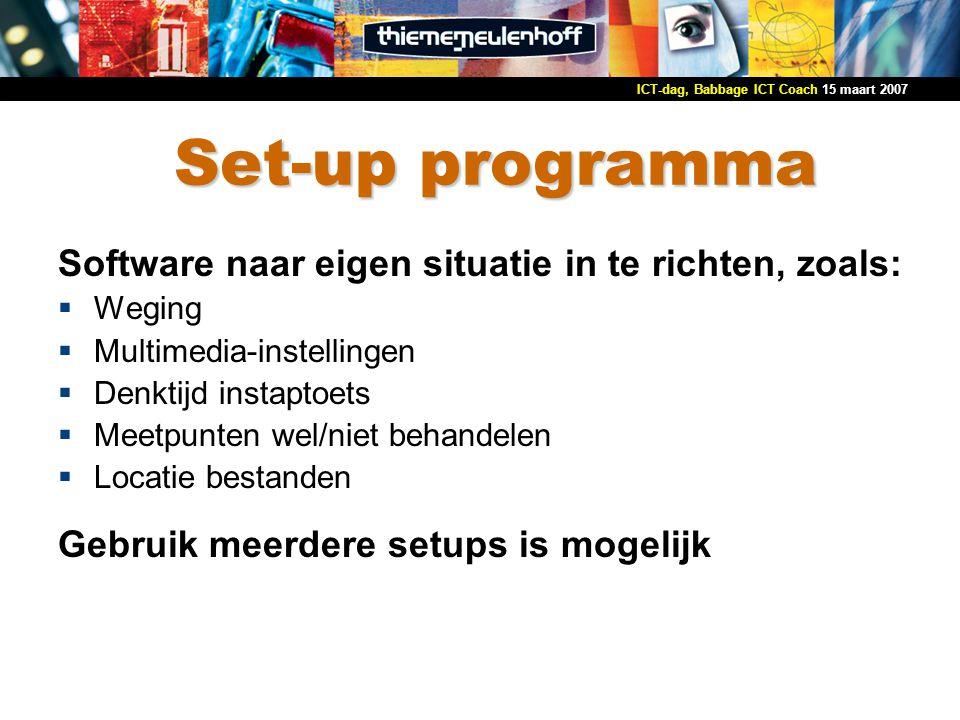 15 maart 2007ICT-dag, Babbage ICT Coach Set-up programma Software naar eigen situatie in te richten, zoals:  Weging  Multimedia-instellingen  Denkt