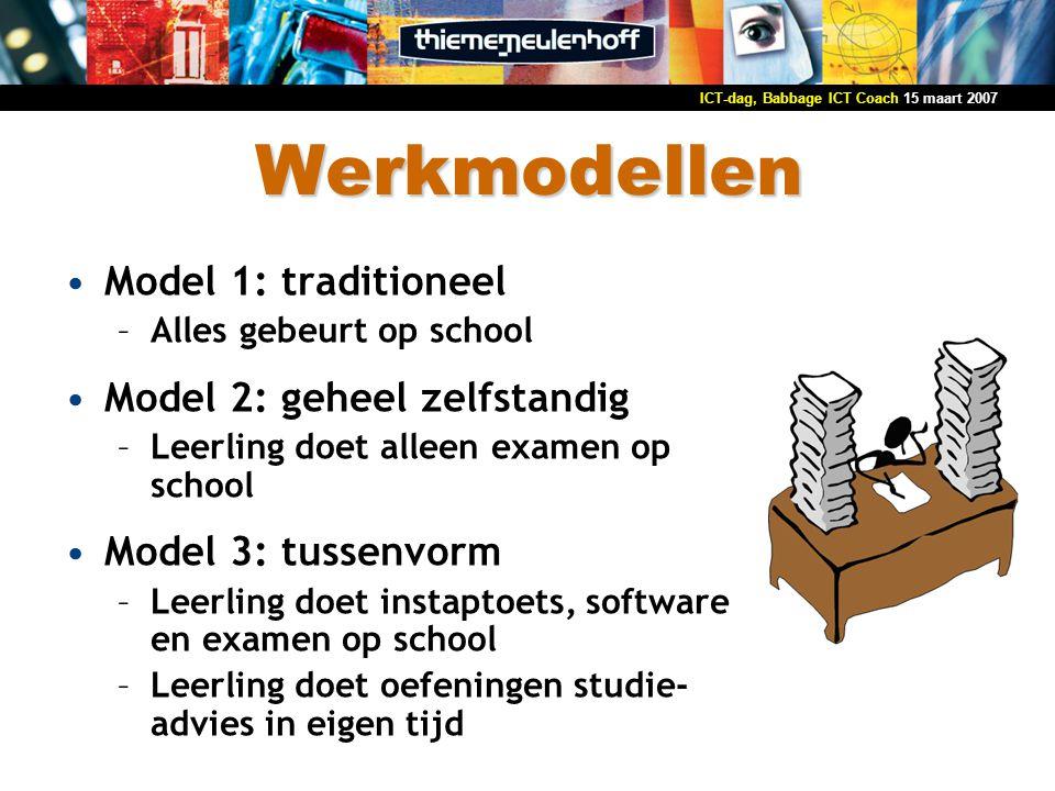 15 maart 2007ICT-dag, Babbage ICT Coach Werkmodellen Model 1: traditioneel –Alles gebeurt op school Model 2: geheel zelfstandig –Leerling doet alleen