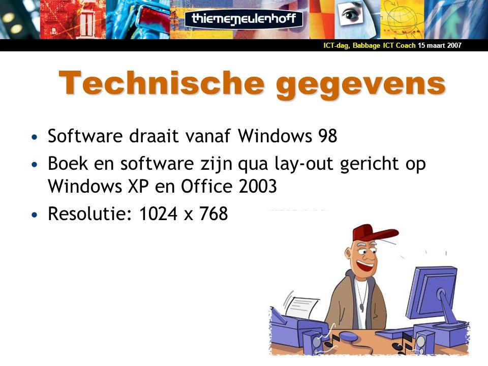 15 maart 2007ICT-dag, Babbage ICT Coach Technische gegevens Software draait vanaf Windows 98 Boek en software zijn qua lay-out gericht op Windows XP e