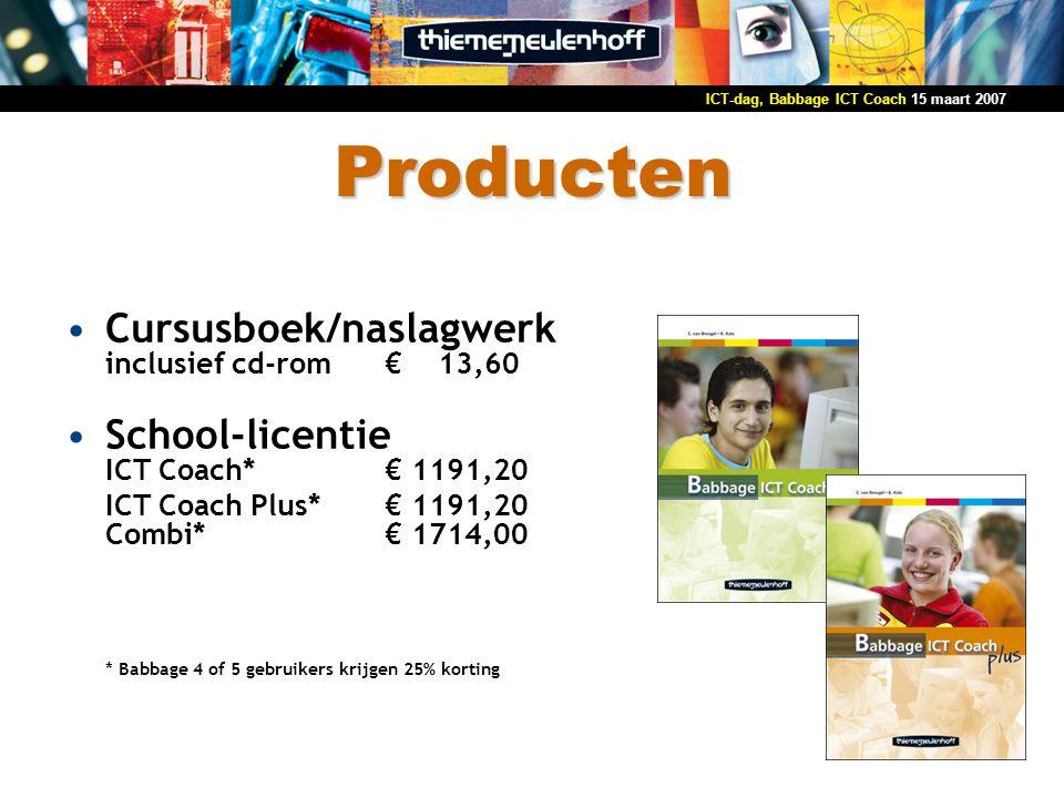 15 maart 2007ICT-dag, Babbage ICT Coach Producten Cursusboek/naslagwerk inclusief cd-rom€ 13,60 School-licentie ICT Coach*€ 1191,20 ICT Coach Plus*€ 1