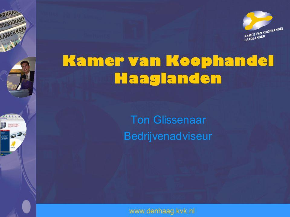 www.denhaag.kvk.nl Kamer van Koophandel Haaglanden Ton Glissenaar Bedrijvenadviseur