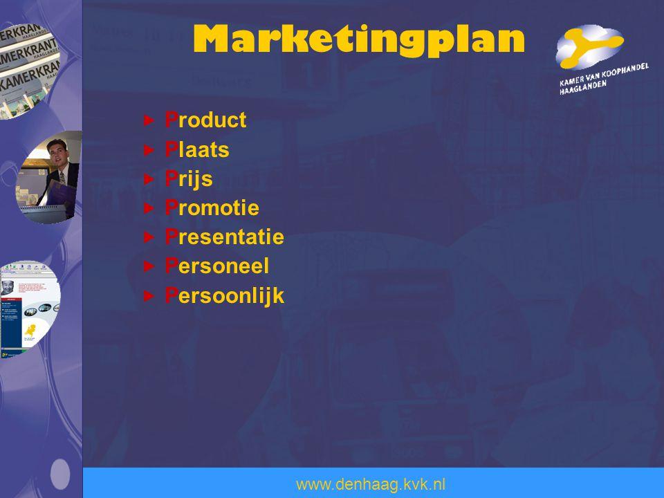 www.denhaag.kvk.nl Marketingplan  Product  Plaats  Prijs  Promotie  Presentatie  Personeel  Persoonlijk