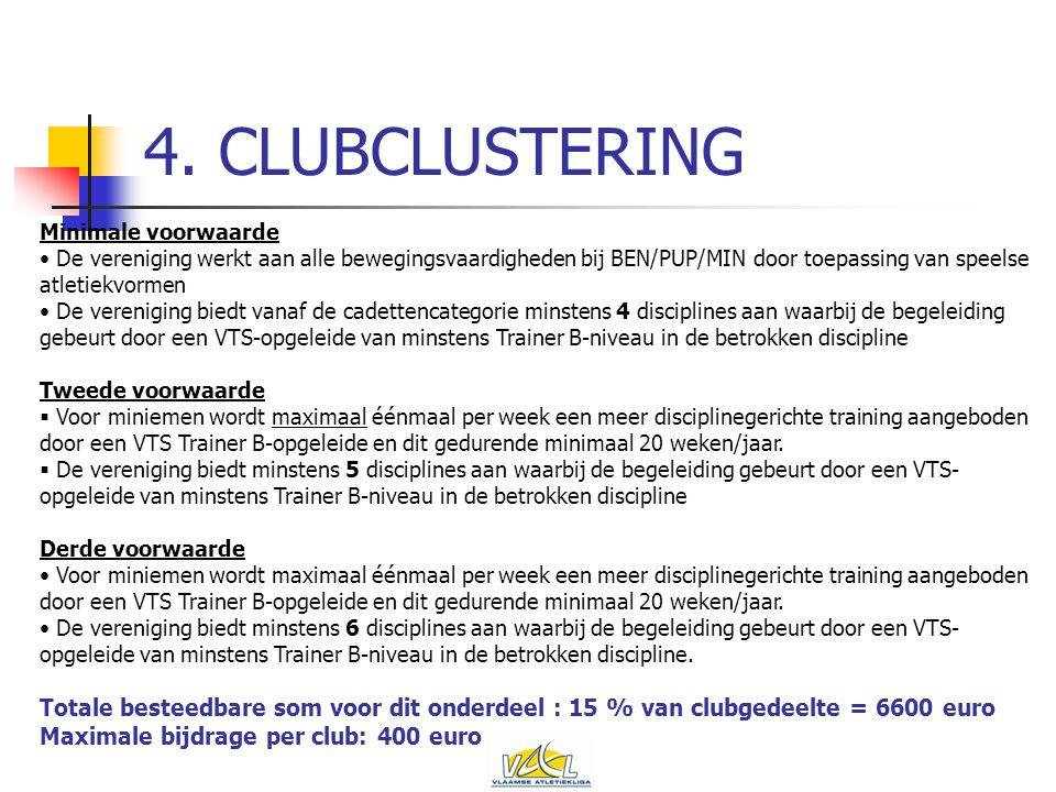 4. CLUBCLUSTERING Minimale voorwaarde De vereniging werkt aan alle bewegingsvaardigheden bij BEN/PUP/MIN door toepassing van speelse atletiekvormen De