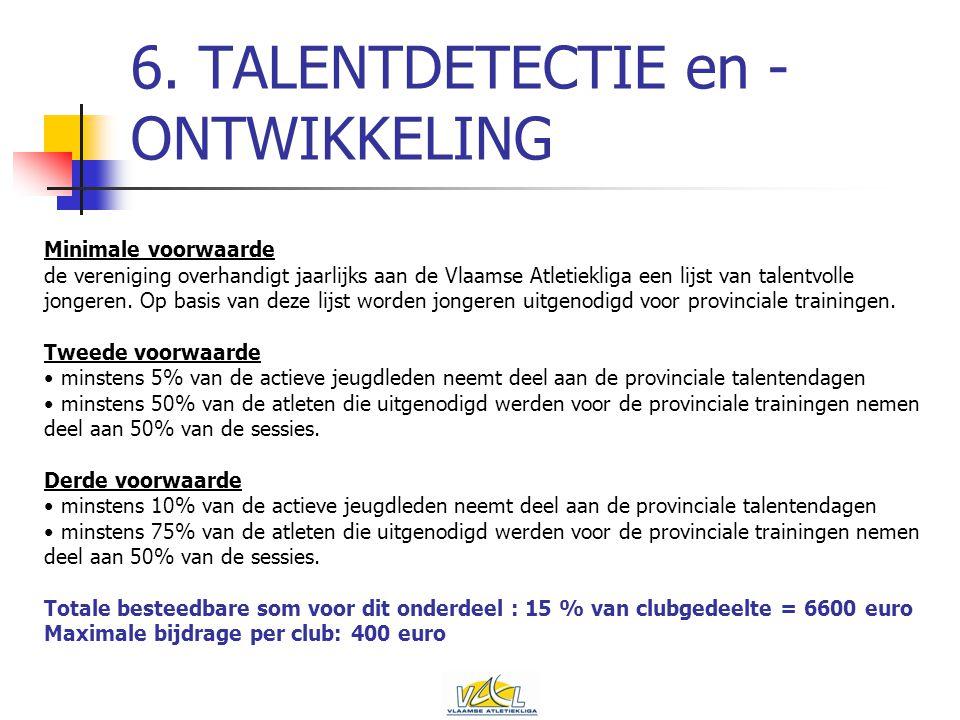 6. TALENTDETECTIE en - ONTWIKKELING Minimale voorwaarde de vereniging overhandigt jaarlijks aan de Vlaamse Atletiekliga een lijst van talentvolle jong