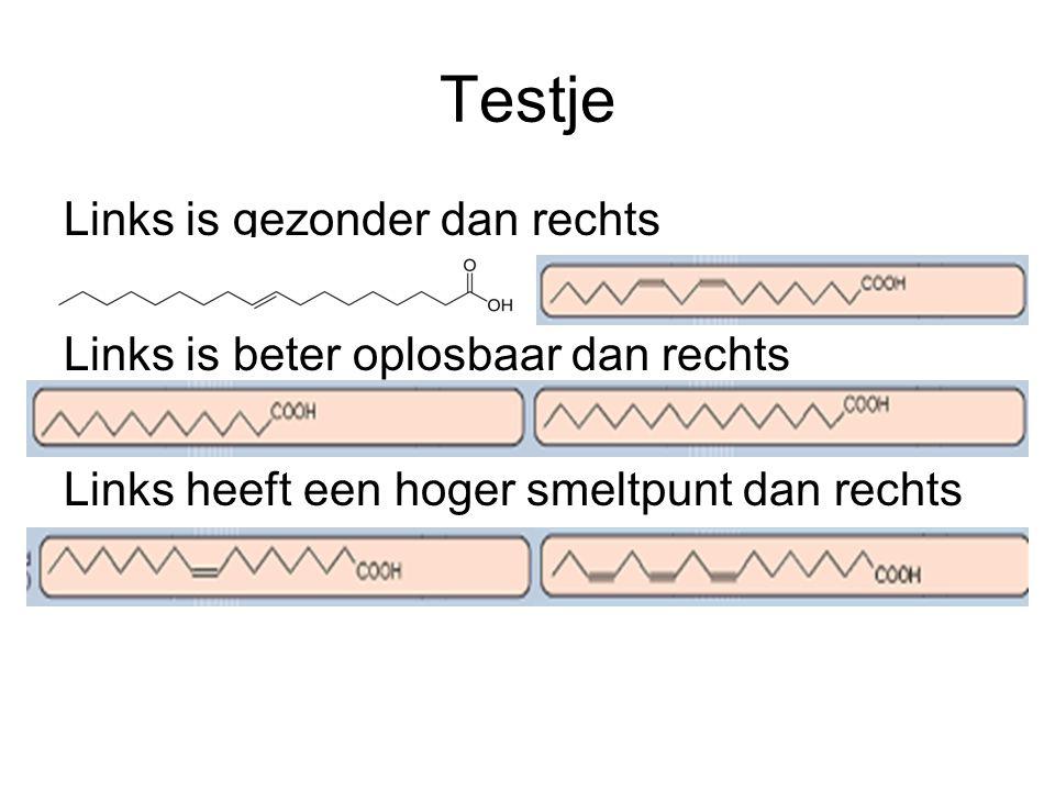 Testje Links is gezonder dan rechts Links is beter oplosbaar dan rechts Links heeft een hoger smeltpunt dan rechts