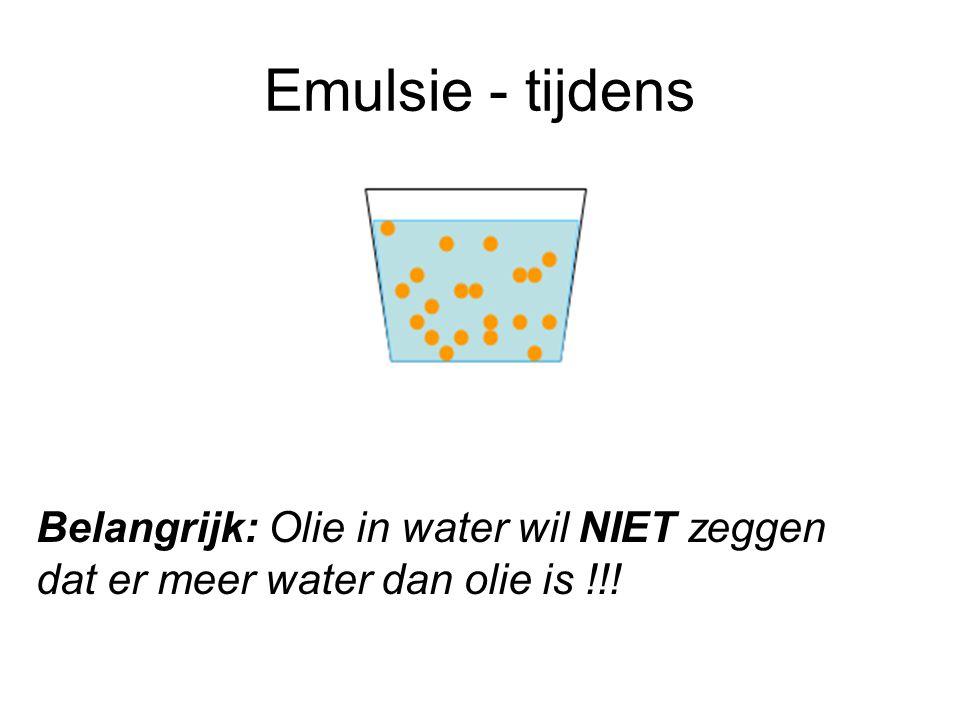 Emulsie - tijdens Belangrijk: Olie in water wil NIET zeggen dat er meer water dan olie is !!!