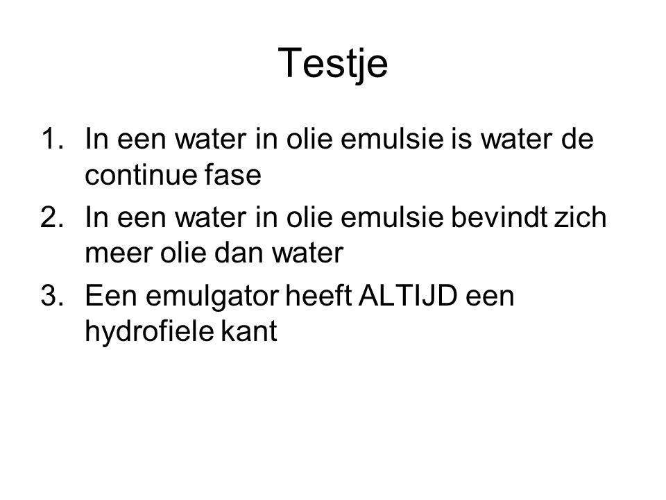 Testje 1.In een water in olie emulsie is water de continue fase 2.In een water in olie emulsie bevindt zich meer olie dan water 3.Een emulgator heeft