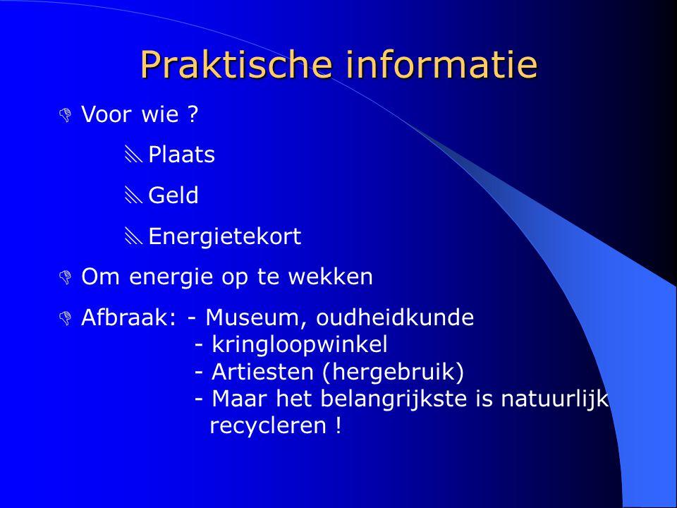 Praktische informatie D Voor wie ?  Plaats  Geld  Energietekort D Om energie op te wekken D Afbraak: - Museum, oudheidkunde - kringloopwinkel - Art
