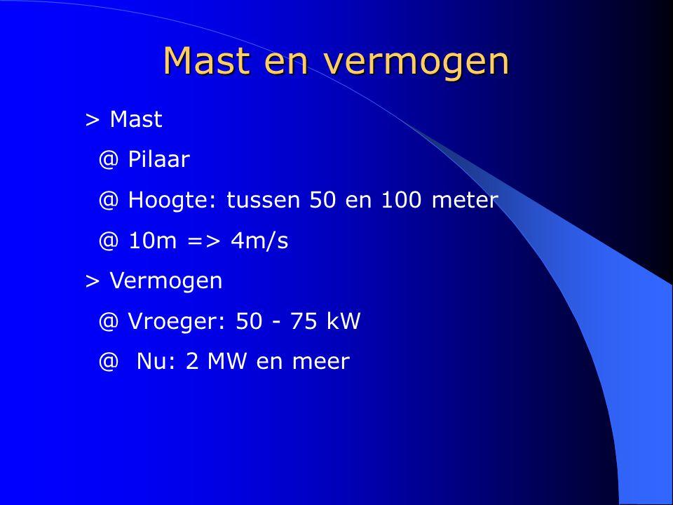 Mast en vermogen > Mast @ Pilaar @ Hoogte: tussen 50 en 100 meter @ 10m => 4m/s > Vermogen @ Vroeger: 50 - 75 kW @ Nu: 2 MW en meer