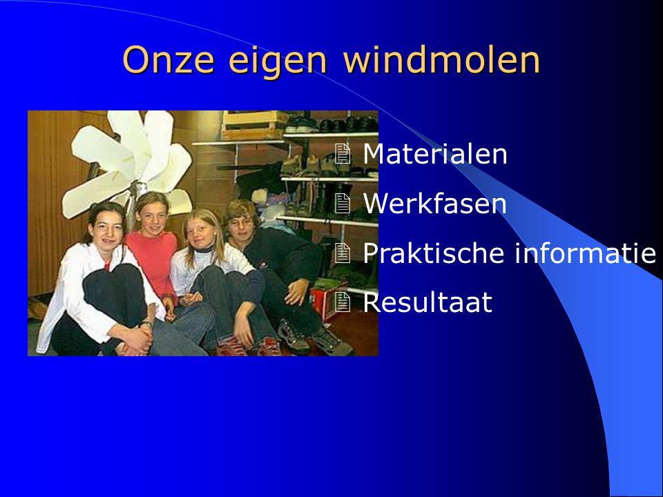 Onze eigen windmolen 2 Materialen 2 Werkfasen 2 Praktische informatie 2 Resultaat