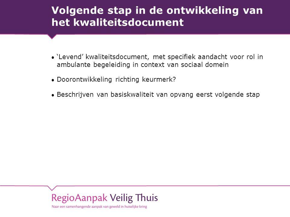 Volgende stap in de ontwikkeling van het kwaliteitsdocument 'Levend' kwaliteitsdocument, met specifiek aandacht voor rol in ambulante begeleiding in c
