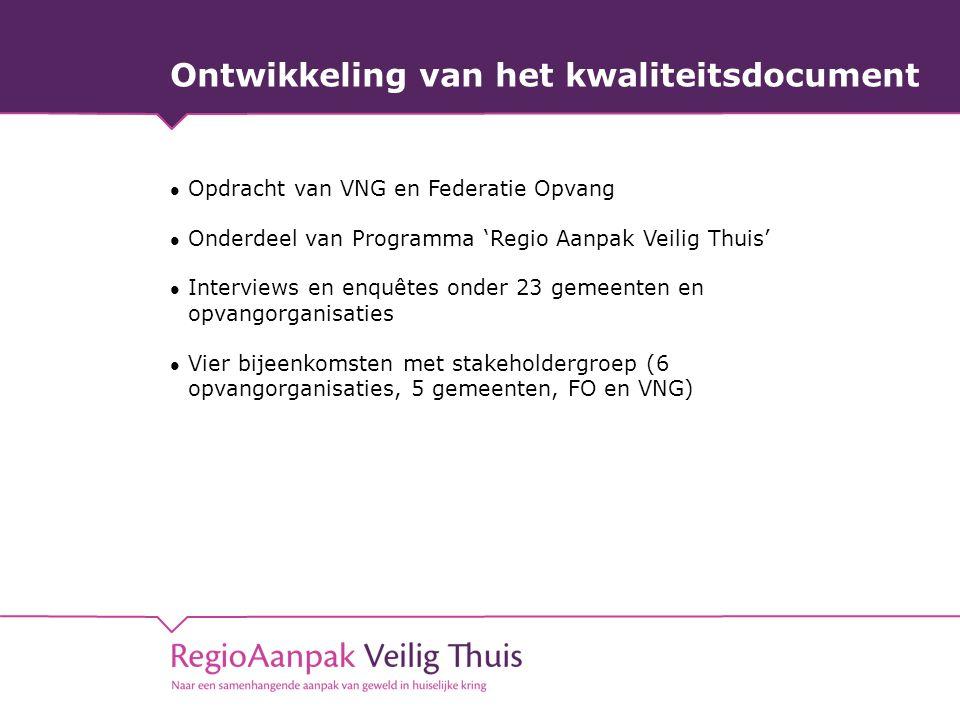 Ontwikkeling van het kwaliteitsdocument Opdracht van VNG en Federatie Opvang Onderdeel van Programma 'Regio Aanpak Veilig Thuis' Interviews en enquête