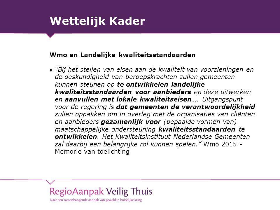"""Wettelijk Kader Wmo en Landelijke kwaliteitsstandaarden """"Bij het stellen van eisen aan de kwaliteit van voorzieningen en de deskundigheid van beroepsk"""