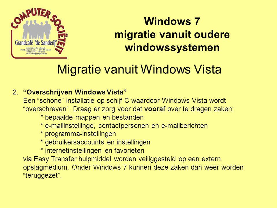 Migratie vanuit Windows Vista Windows 7 migratie vanuit oudere windowssystemen 2. Overschrijven Windows Vista Een schone installatie op schijf C waardoor Windows Vista wordt overschreven .