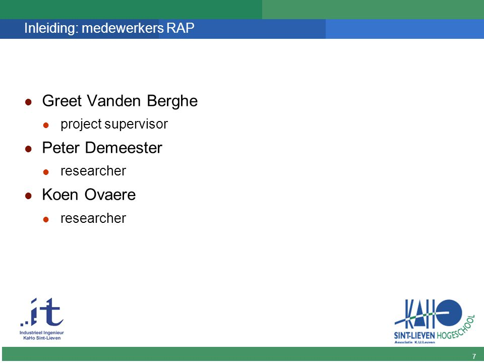 7 DINGO Inleiding: medewerkers RAP Greet Vanden Berghe project supervisor Peter Demeester researcher Koen Ovaere researcher