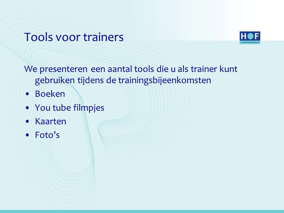 Tools voor trainers We presenteren een aantal tools die u als trainer kunt gebruiken tijdens de trainingsbijeenkomsten Boeken You tube filmpjes Kaarten Foto's