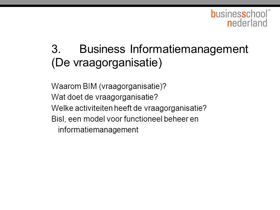 3.Business Informatiemanagement (De vraagorganisatie) Waarom BIM (vraagorganisatie).