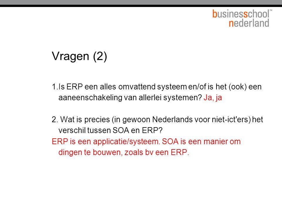 Vragen (2) 1.Is ERP een alles omvattend systeem en/of is het (ook) een aaneenschakeling van allerlei systemen.