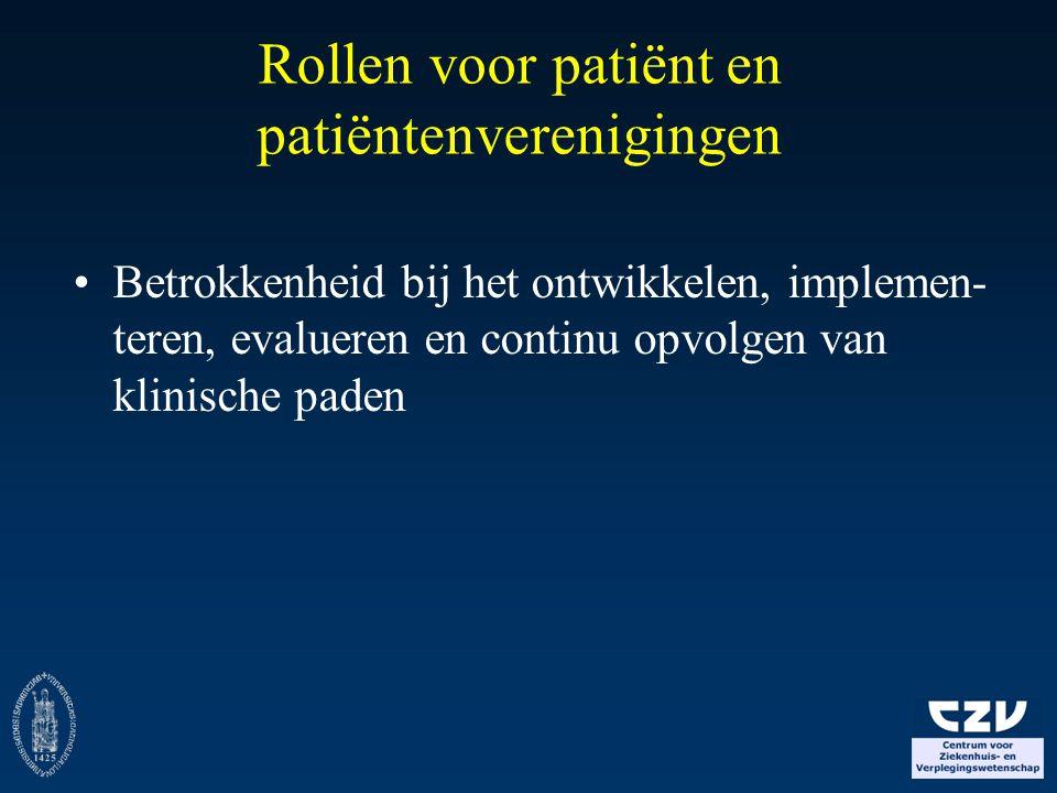 Rollen voor patiënt en patiëntenverenigingen Betrokkenheid bij het ontwikkelen, implemen- teren, evalueren en continu opvolgen van klinische paden