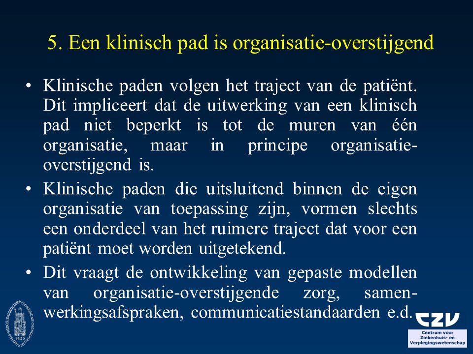 5.Een klinisch pad is organisatie-overstijgend Klinische paden volgen het traject van de patiënt.