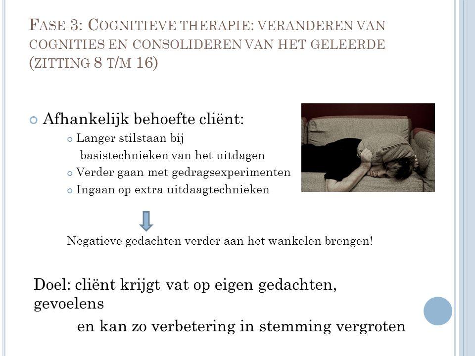 F ASE 3: C OGNITIEVE THERAPIE : VERANDEREN VAN COGNITIES EN CONSOLIDEREN VAN HET GELEERDE ( ZITTING 8 T / M 16) Afhankelijk behoefte cliënt: Langer st