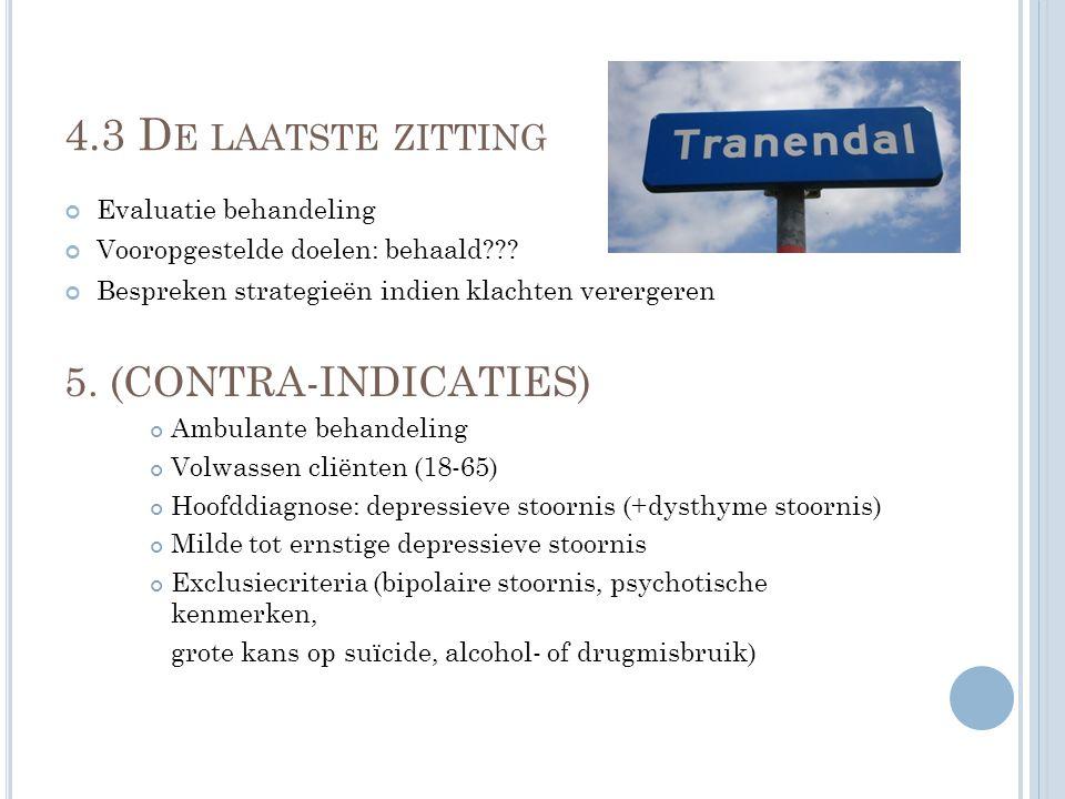 4.3 D E LAATSTE ZITTING Evaluatie behandeling Vooropgestelde doelen: behaald??? Bespreken strategieën indien klachten verergeren 5. (CONTRA-INDICATIES