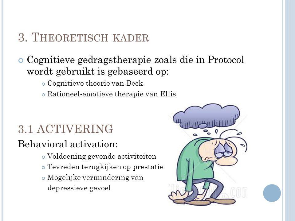 3. T HEORETISCH KADER Cognitieve gedragstherapie zoals die in Protocol wordt gebruikt is gebaseerd op: Cognitieve theorie van Beck Rationeel-emotieve