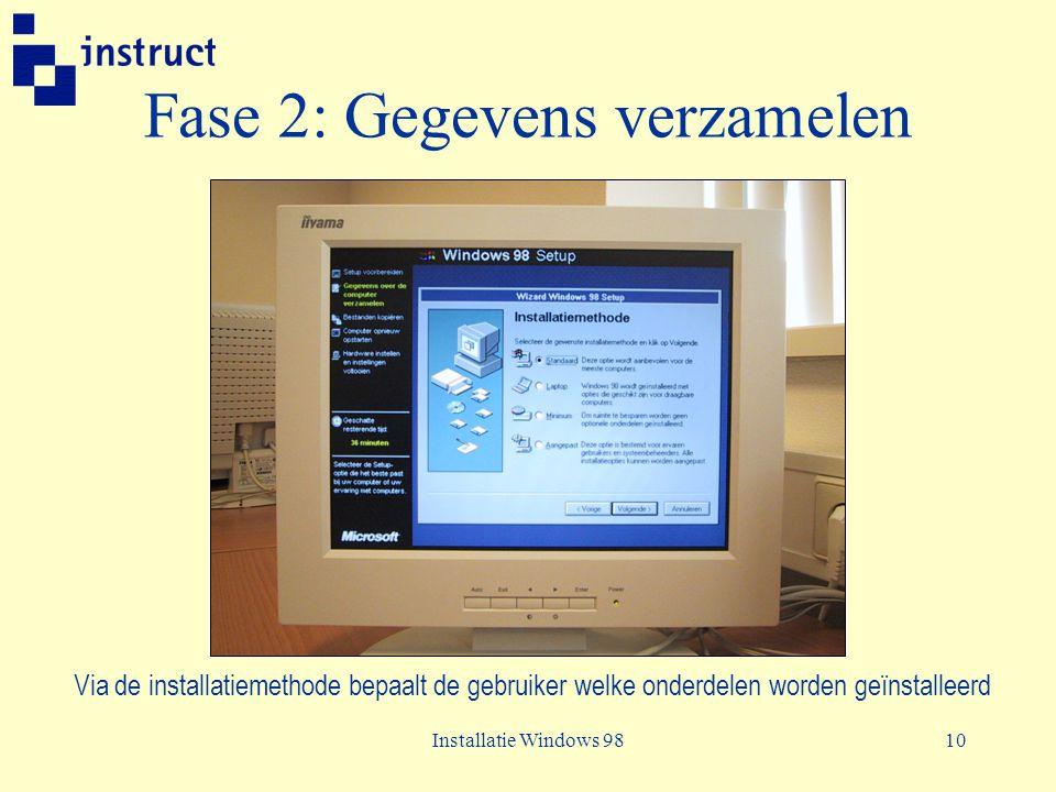 Installatie Windows 9810 Fase 2: Gegevens verzamelen Via de installatiemethode bepaalt de gebruiker welke onderdelen worden geïnstalleerd