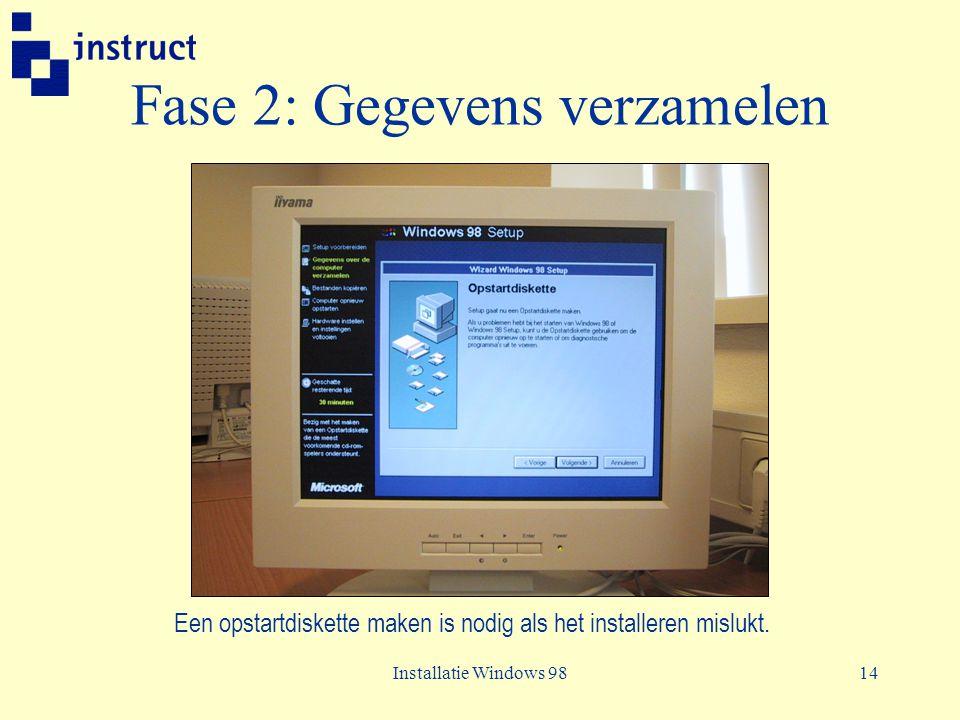 Installatie Windows 9814 Fase 2: Gegevens verzamelen Een opstartdiskette maken is nodig als het installeren mislukt.