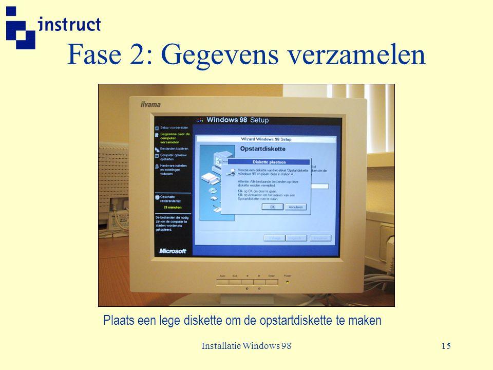 Installatie Windows 9815 Fase 2: Gegevens verzamelen Plaats een lege diskette om de opstartdiskette te maken