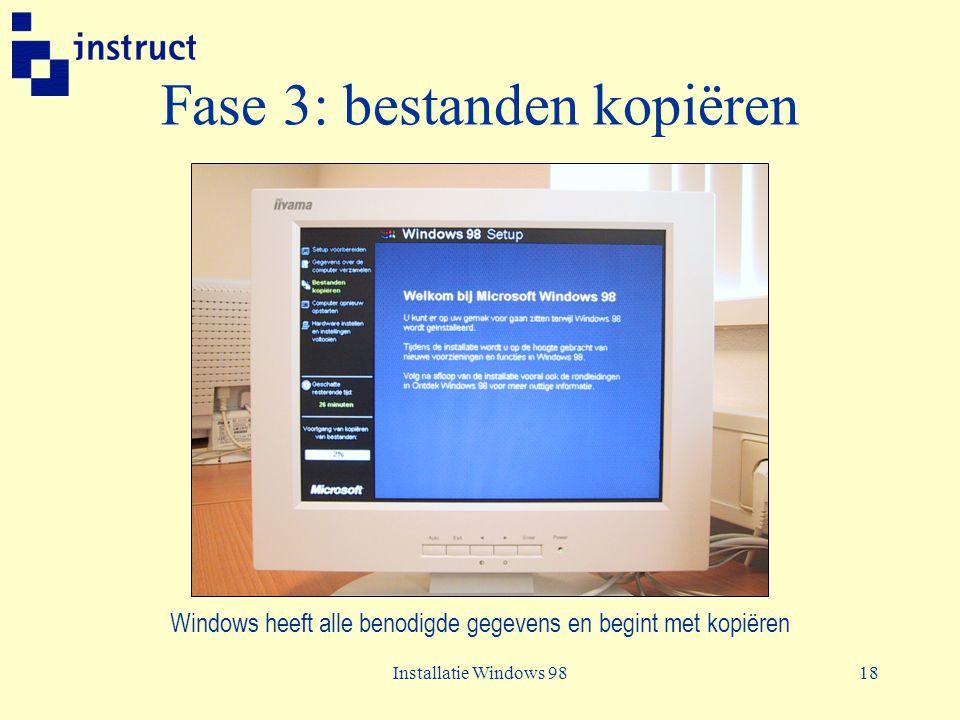 Installatie Windows 9818 Fase 3: bestanden kopiëren Windows heeft alle benodigde gegevens en begint met kopiëren