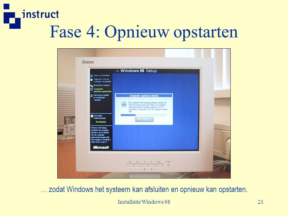 Installatie Windows 9821 Fase 4: Opnieuw opstarten … zodat Windows het systeem kan afsluiten en opnieuw kan opstarten.
