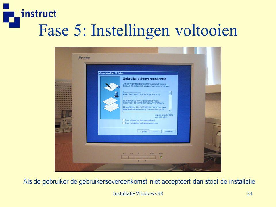 Installatie Windows 9824 Fase 5: Instellingen voltooien Als de gebruiker de gebruikersovereenkomst niet accepteert dan stopt de installatie