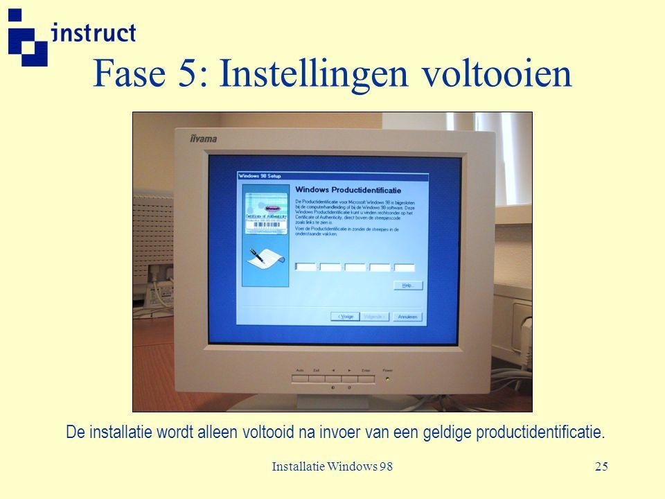 Installatie Windows 9825 Fase 5: Instellingen voltooien De installatie wordt alleen voltooid na invoer van een geldige productidentificatie.