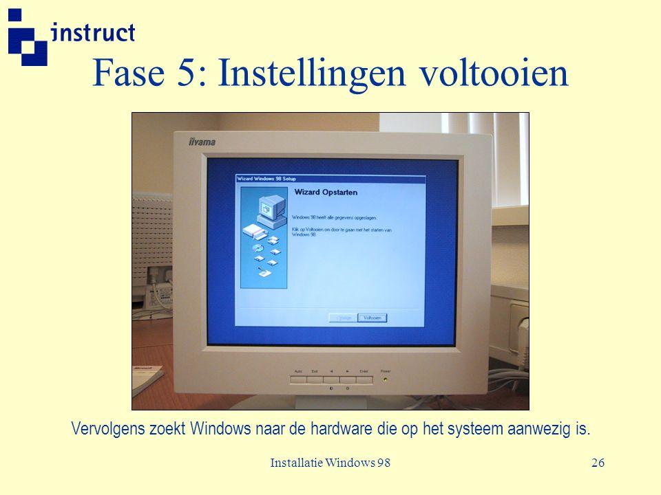 Installatie Windows 9826 Fase 5: Instellingen voltooien Vervolgens zoekt Windows naar de hardware die op het systeem aanwezig is.