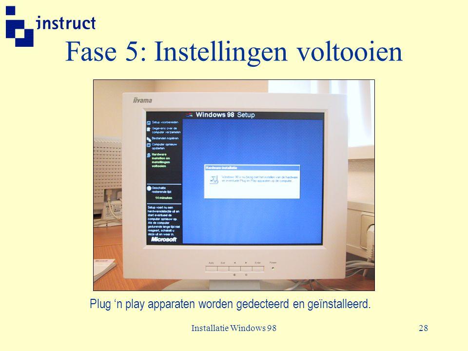Installatie Windows 9828 Fase 5: Instellingen voltooien Plug 'n play apparaten worden gedecteerd en geïnstalleerd.