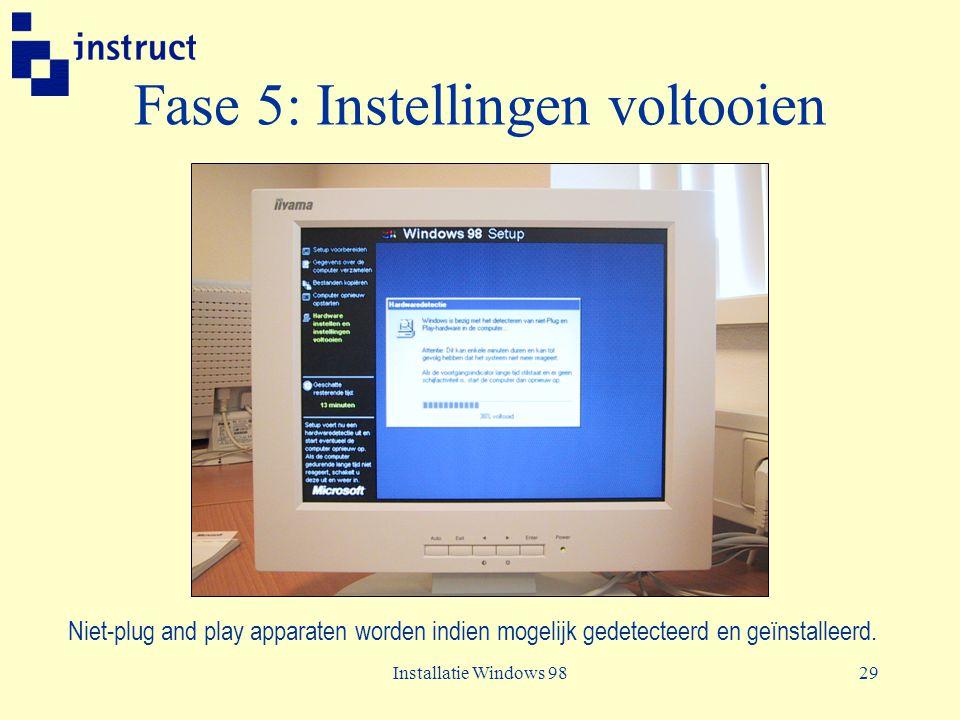 Installatie Windows 9829 Fase 5: Instellingen voltooien Niet-plug and play apparaten worden indien mogelijk gedetecteerd en geïnstalleerd.