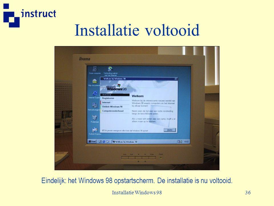 Installatie Windows 9836 Installatie voltooid Eindelijk: het Windows 98 opstartscherm. De installatie is nu voltooid.