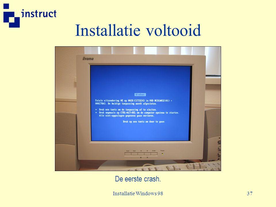 Installatie Windows 9837 Installatie voltooid De eerste crash.