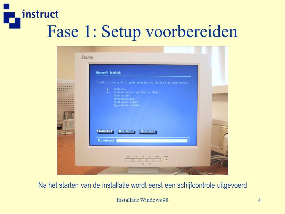 Installatie Windows 984 Fase 1: Setup voorbereiden Na het starten van de installatie wordt eerst een schijfcontrole uitgevoerd