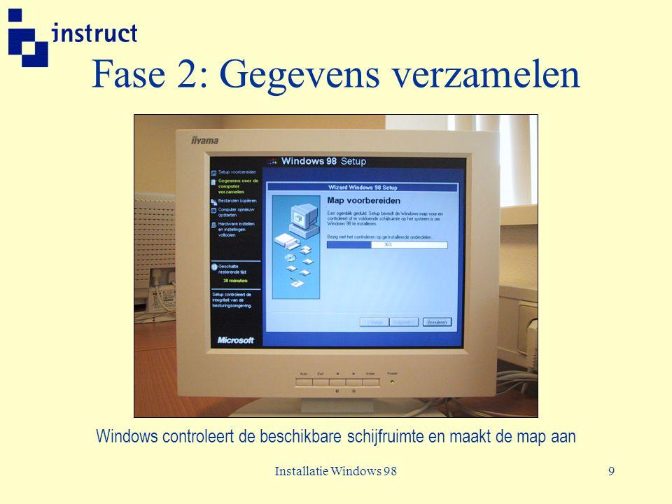 Installatie Windows 989 Fase 2: Gegevens verzamelen Windows controleert de beschikbare schijfruimte en maakt de map aan