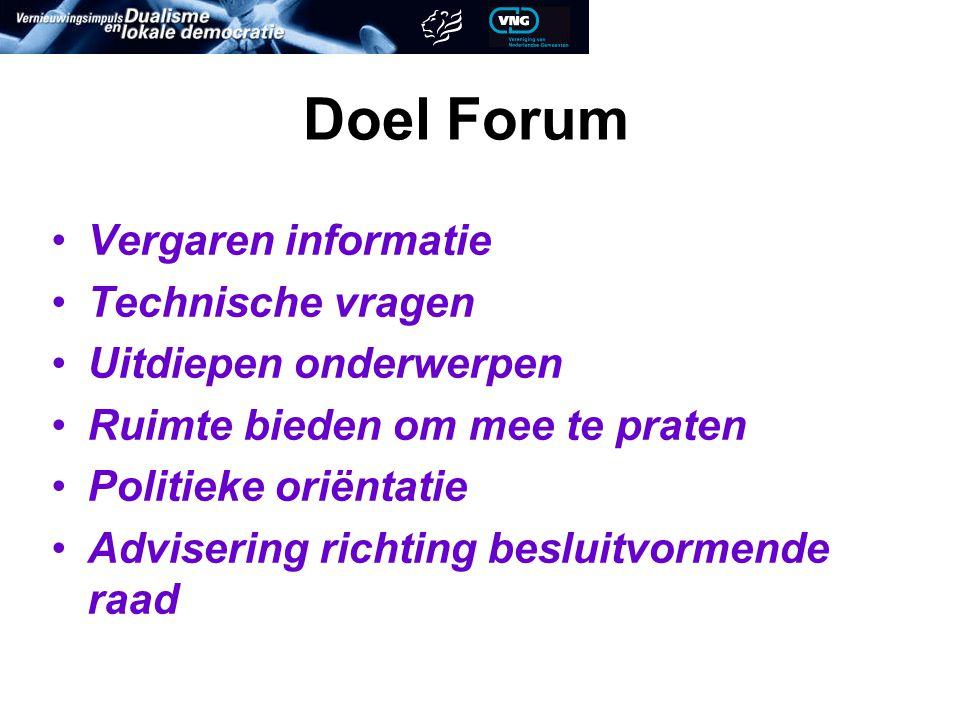 Doel Forum Vergaren informatie Technische vragen Uitdiepen onderwerpen Ruimte bieden om mee te praten Politieke oriëntatie Advisering richting besluitvormende raad