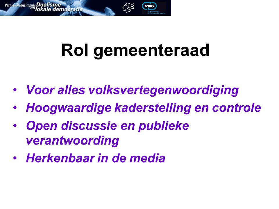 Rol gemeenteraad Voor alles volksvertegenwoordiging Hoogwaardige kaderstelling en controle Open discussie en publieke verantwoording Herkenbaar in de media