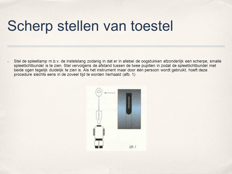 Scherp stellen van toestel  Stel de spleetlamp m.b.v.