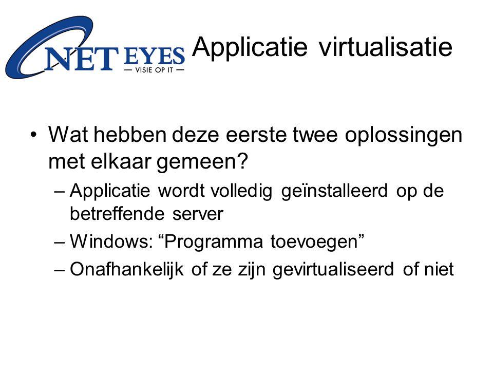 """Wat hebben deze eerste twee oplossingen met elkaar gemeen? –Applicatie wordt volledig geïnstalleerd op de betreffende server –Windows: """"Programma toev"""