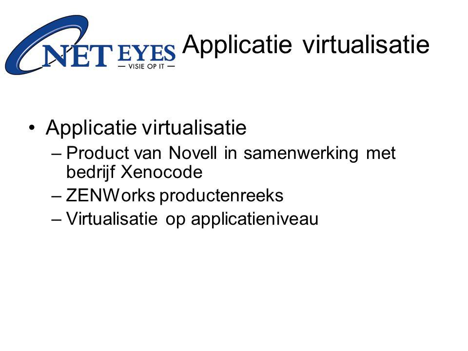 –Product van Novell in samenwerking met bedrijf Xenocode –ZENWorks productenreeks –Virtualisatie op applicatieniveau Applicatie virtualisatie