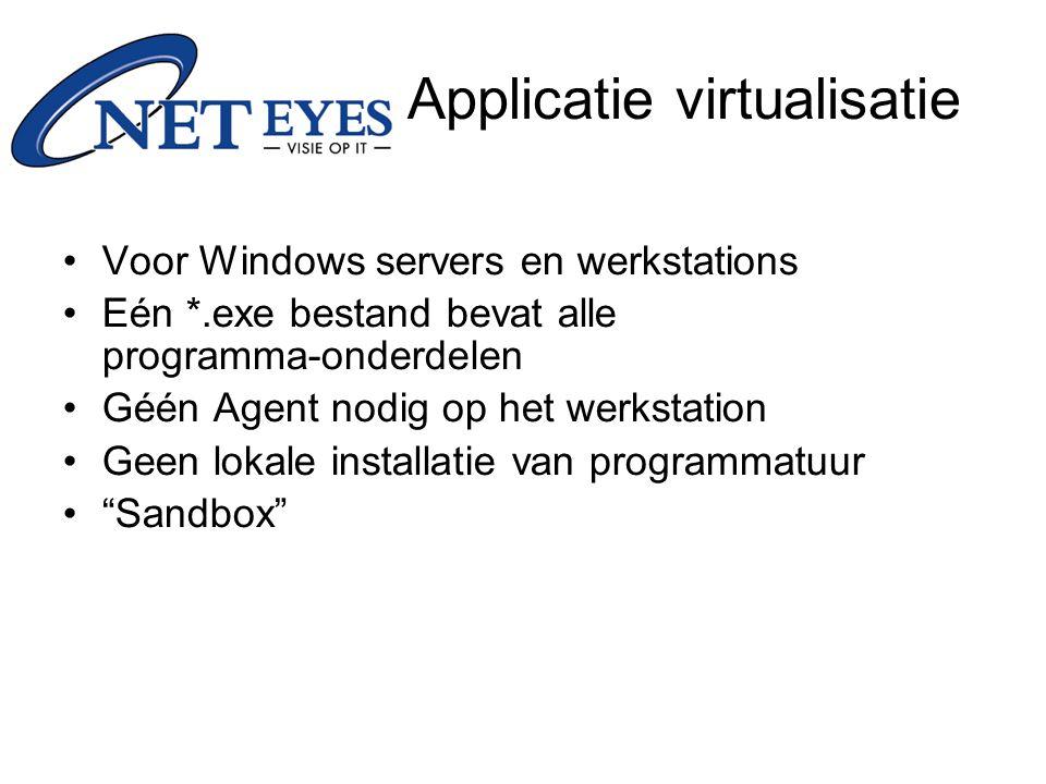 Voor Windows servers en werkstations Eén *.exe bestand bevat alle programma-onderdelen Géén Agent nodig op het werkstation Geen lokale installatie van programmatuur Sandbox Applicatie virtualisatie