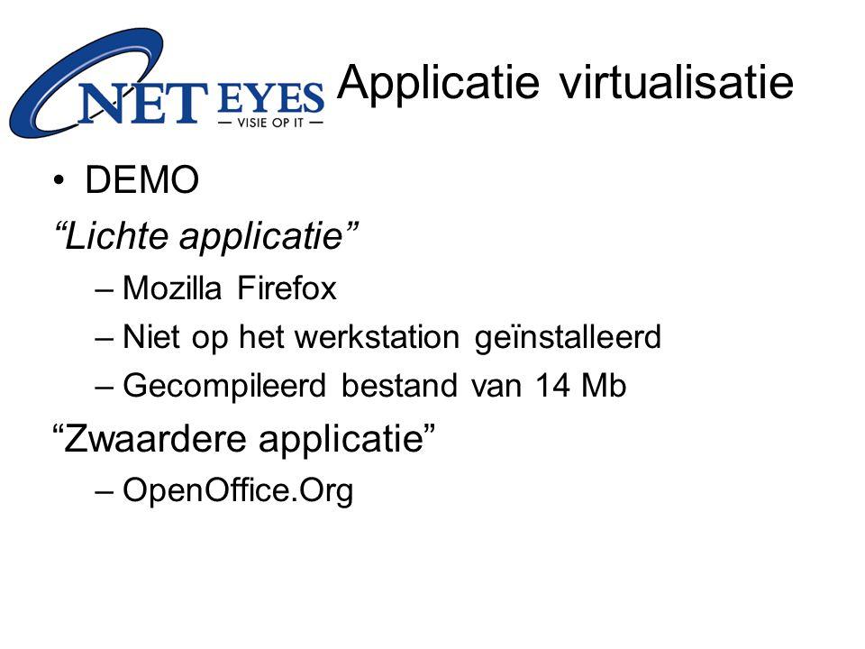 DEMO Lichte applicatie –Mozilla Firefox –Niet op het werkstation geïnstalleerd –Gecompileerd bestand van 14 Mb Zwaardere applicatie –OpenOffice.Org Applicatie virtualisatie
